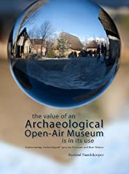 The Value of an Archaeological Open-Air Museum Is in Its Use: Understanding Archaeological Open-Air Museums and Their Visitors