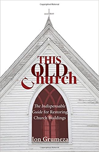Book This Old Church: The Indispensable Guide for Restoring Church Buildings by Ion Grumeza (2010-01-01)