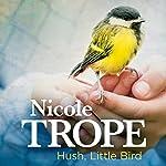 Hush, Little Bird   Nicole Trope