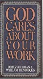 God Cares about Your Work, Doug Sherman and William Hendricks, 0891095667