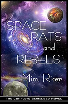 Space Rats and Rebels (The Complete Serialized Novel) (Space Rats & Rebels) by [Riser, Mimi]