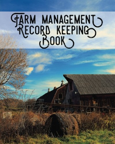 Farm Accounting - Farm Management Record Keeping Book: Bookkeeping Ledger Organizer | Equipment Livestock Inventory Repair Log | Income & Expense Receipts | Notes & Calendar Planners (Farming) (Volume 10)