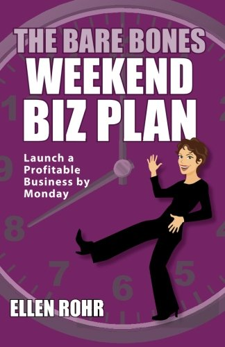 The Bare Bones Weekend Biz Plan: Launch a Profitable Business by Monday