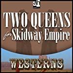 Two Queens for Skidway Empire | Dan Cushman