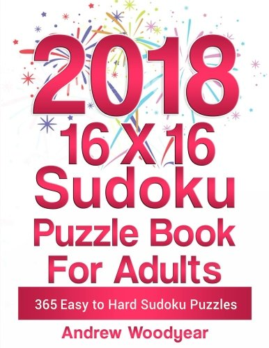 2018 16 X 16 Sudoku Puzzle Book For Adults: 365 Easy to Hard 16X16 Sudoku Puzzles for Each Day of the Year