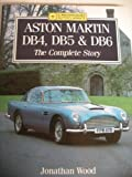 Aston Martin DB4/5/6 : The Complete Story, Wood, J., 1852234474