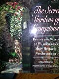 The Secret Gardens of Georgetown, Adrian Higgins, 0316360848