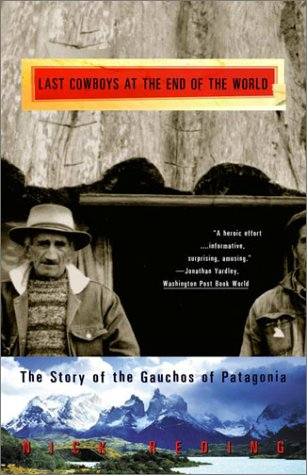 The Last Cowboys at the End of the World: The Story of the Gauchos of Patagonia