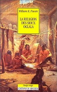 La religion des Sioux oglala par William K. Powers