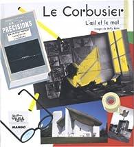 Le Corbusier, l'oeil et le mot par Antoine Vigne