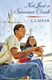 Not Just a Summer Crush, C. S. Adler, 0395885329