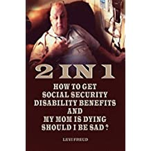2 IN 1  HOW TO GET SOCIAL SECURITY DISABILITY BENEFITS  AND MY MOM IS DYING SHOULD I BE SAD?
