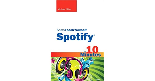 Amazon.com: Sams Teach Yourself Spotify in 10 Minutes (Sams ...