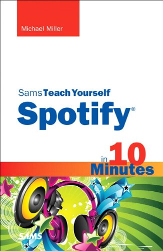 Sams Teach Yourself Spotify in 10 Minutes (Sams Teach Yourself -- Minutes) by Sams Publishing