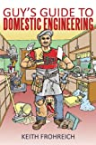Guy's Guide to Domestic Engineering, Keith Frohreich, 1440176191