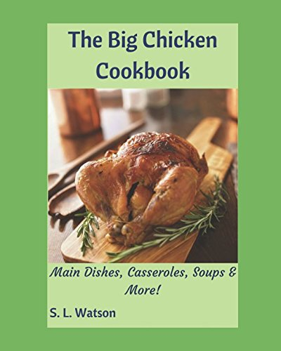 The Big Chicken Cookbook: Main Dishes, Casseroles, Soups & More! (Southern Cooking Recipes)