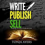 Write - Publish - Sell: A Guide to Self-Publishing