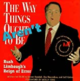 The Way Things Aren't: Rush Limbaugh's Reign of Error : Over 100 Outrageously False and Foolish Statements from America's Most Powerful Radio and TV