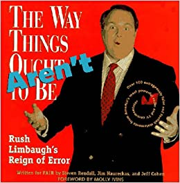 Book The Way Things Aren't: Rush Limbaugh's Reign of Error : Over 100 Outrageously False and Foolish Statements from America's Most Powerful Radio and TV