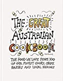 The Great Australian Cookbook: The Ultimate Celebration of the Food We Love from 100 of Australia s Finest Cooks, Chefs, Bakers and Local Heroes (The Great Cookbooks)