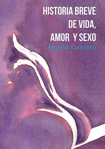 Historia breve de vida, amor y sexo (Spanish Edition)