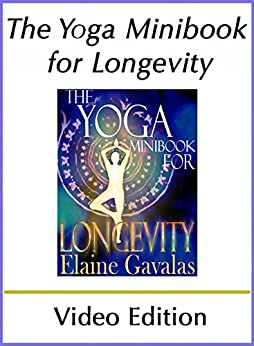 The Yoga Minibook for Longevity (Video Edition): The Complete Yoga Anti-Aging Guide (The Yoga Minibook Series) by [Gavalas, Elaine]