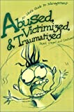 img - for Abused, Victimized, & Traumatized: An Idiot's Guide to Management book / textbook / text book