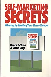 Self-Marketing Secrets: Winning by Making Your Name Known
