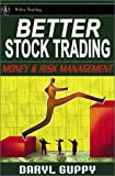 Better Stock Trading : Money and Risk Management, Guppy, Daryl, 0470821019