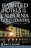 Haunted Hotels of the California Gold Country (Haunted America)