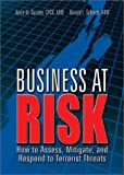 Business at Risk : How to Assess, Mitigate, and Respond to Terrorist Threats, Quinley, Kevin M. and Schmidt, Donald L., 0872187020