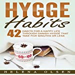 Hygge Habits: 42 Habits for a Happy Life Through Danish Hygge That Take Five Minutes or Less | Helena Olsen