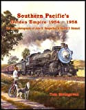Southern Pacific's Golden Empire, 1954-1958, Joe Dale Morris and Rod Crossley, 0984624732