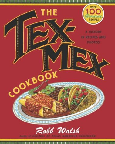 The Tex-Mex Cookbook: A History in Recipes and Photos by Robb Walsh