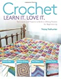 Crochet Learn It, Love It: Techniques and Projects to Build a Lifelong Passion for Beginners Up
