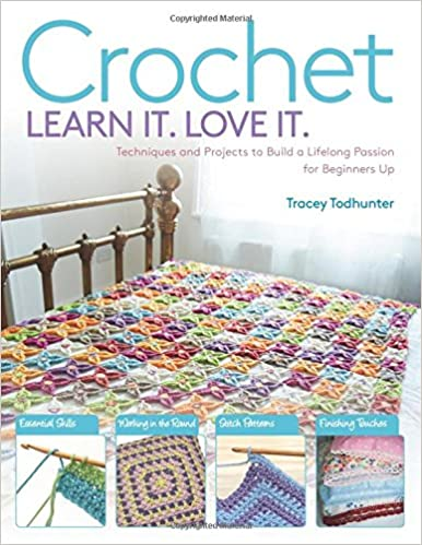 f73dcabc1 Crochet: Techniques and Projects to Build a Lifelong Passion For Beginners  Up (Learn It! Love It!): Tracey Todhunter: 9781438007595: Amazon.com: Books