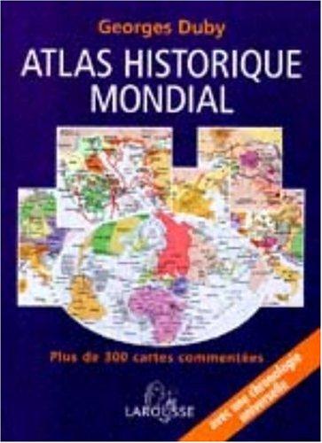 Atlas historique mondial : Plus de 300 cartes commentées, une chronologie universelle Relié – 1 janvier 2000 Georges Duby Larousse 2035050448 Géographie