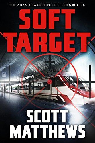 Soft Target: The Adam Drake Thriller Series Book 6 (The Adam Drake Series)