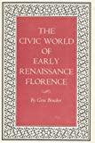The Civic World of Early Renaissance Florence, Brucker, Gene A., 0691052441