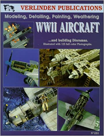WWII Aircraft: Modeling, Detailing, Painting Weathering and