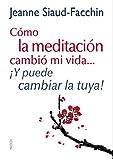 Cómo la meditación cambió mi vida...: ¡Y puede cambiar la tuya! (Divulgación-Autoayuda)