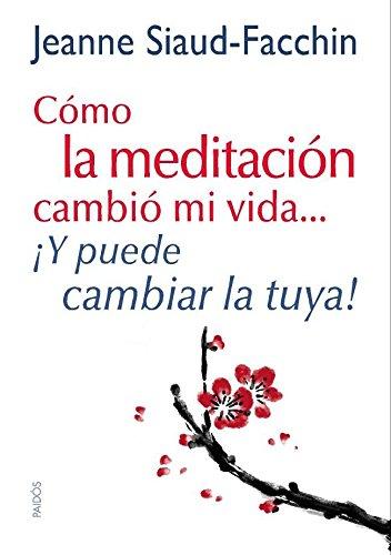 Cómo la meditación cambió mi vida...: ¡Y puede cambiar la tuya! (Divulgación-Autoayuda) Tapa blanda – 24 ene 2013 Jeanne Siaud-Facchin Ediciones Paidós 8449328152 Budismo zen
