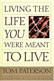 Living the Life You Were Meant to Live, Tom Paterson, 0785271953