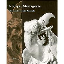 A Royal Menagerie: Meissen Porcelain Animals (Getty Trust Publications: J. Paul Getty Museum)