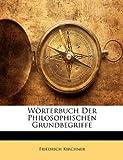 Wörterbuch Der Philosophischen Grundbegriffe (German Edition), Friedrich Kirchner, 1148363386