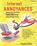 Internet Annoyances: How to Fix the Most Annoying Things about Going Online, Preston Gralla, 0596007353