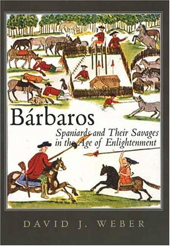 Bárbaros: Spaniards and Their Savages in the Age of Enlightenment (The Lamar Series in Western History)