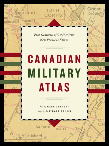 Canadian Military Atlas: Four Centuries of Conflict from New France to Kosovo...