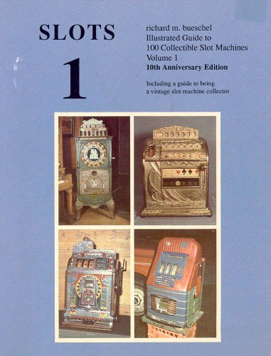 Slots 1:Illustrated Guide to 100 Collectible Slot Machines (Volume 1 - Revised)