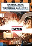 The Resistance Welding Manual, Resistance Welder Manufacturers' Association, 0962438200